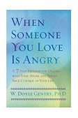 When Someone You Love Is Angry A 7-Step Program for Dealing with Toxic Anger and Taking Back Control of Your Life 2004 9780425198117 Front Cover