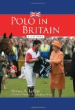 Polo in Britain A History 2012 9780786465118 Front Cover