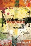 Redesigning Worship Creating Powerful God Experiences 2009 9781426700118 Front Cover