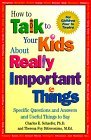How to Talk to Your Kids about Really Important Things Specific Questions and Answers and Useful Things to Say 1994 9781555426118 Front Cover