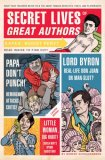 Secret Lives of Great Authors What Your Teachers Never Told You about Famous Novelists, Poets, and Playwrights 1st 2008 9781594742118 Front Cover