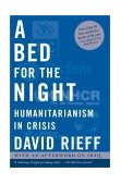 Bed for the Night Humanitarianism in Crisis 1st 2003 9780743252119 Front Cover