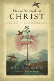Deep-Rooted in Christ The Way of Transformation 1st 2007 9780830835119 Front Cover