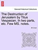 Destruction of Jerusalem by Titus Vespasian in Two Parts, etc Few Ms Notes 2011 9781241247119 Front Cover