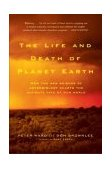 Life and Death of Planet Earth How the New Science of Astrobiology Charts the Ultimate Fate of Our World 1st 2004 Revised 9780805075120 Front Cover