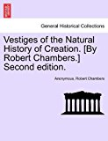 Vestiges of the Natural History of Creation [by Robert Chambers ] 2011 9781241520120 Front Cover