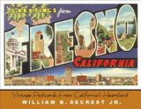Greetings from Fresno Vintage Postcards from California's Heartland 2008 9781933502120 Front Cover