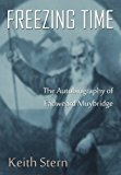 Freezing Time : The Autobiography of Eadweard Muybridge 2011 9780964209121 Front Cover