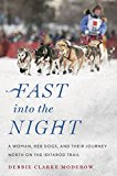 Fast into the Night A Woman, Her Dogs, and Their Journey North on the Iditarod Trail 1st 2016 9780544484122 Front Cover