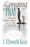 Longing to Pray How the Psalms Teach Us to Talk with God 2006 9780687495122 Front Cover