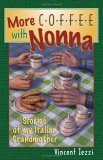 More Coffee with Nonna Stories of My Italian Grandmother 2005 9780867167122 Front Cover