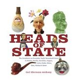 Heads of State The Presidents As Everyday Useful Household Items in Pewter, Plastic, Porcelain, Copper, Chalk, China, Wax, Walnut and More 2004 9781582345123 Front Cover