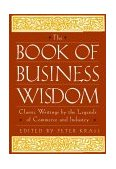 Book of Business Wisdom Classic Writings by the Legends of Commerce and Industry 1997 9780471165125 Front Cover