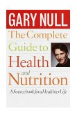 Complete Guide to Health and Nutrition A Sourcebook for a Healthier Life 1986 9780440506126 Front Cover