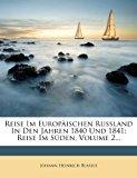 Reise Im Europ?Ischen Ru?Land in Den Jahren 1840 Und 1841 Reise Im S?den, Volume 2... 2012 9781279673126 Front Cover