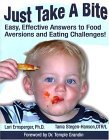 Just Take a Bite Easy, Effective Answers to Food Aversions and Eating Challenges! 1st 2004 9781932565126 Front Cover