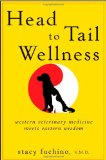 Head to Tail Wellness Western Veterinary Medicine Meets Eastern Wisdom 2010 9780470506127 Front Cover