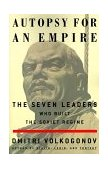 Autopsy for an Empire The Seven Leaders Who Built the Soviet Regime 1999 9780684871127 Front Cover