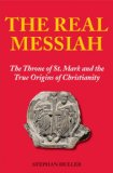Real Messiah The Throne of St. Mark and the True Origins of Christianity 2009 9781906787127 Front Cover