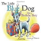 Little Blue Dog Has a Birthday Party The Story of a Lovable Dog Named Louie Who Teaches Us about Sharing, Kindness and Hope 2012 9780615647128 Front Cover