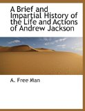 Brief and Impartial History of the Life and Actions of Andrew Jackson 2010 9781140193128 Front Cover