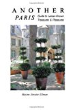Another Paris Guide to Lesser-Known Treasures and Pleasures 2013 9781492854128 Front Cover