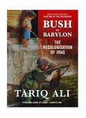 Bush in Babylon The Recolonisation of Iraq 1st 2004 9781844675128 Front Cover