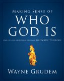 Making Sense of Who God Is One of Seven Parts from Grudem's Systematic Theology 2011 9780310493129 Front Cover