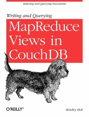 Writing and Querying MapReduce Views in CouchDB 2011 9781449303129 Front Cover