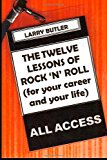 Twelve Lessons of Rock 'N' Roll For Your Career and Your Life 2012 9781492831129 Front Cover