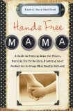 Hands Free Mama A Guide to Putting down the Phone, Burning the to-Do List, and Letting Go of Perfection to Grasp What Really Matters! 1st 2014 9780310338130 Front Cover
