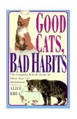 Good Cats, Bad Habits The Complete A to Z Guide for When Your Cat Misbehaves 1995 9780684811130 Front Cover