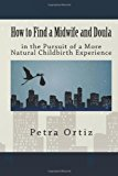 How to Find a Midwife and Doula in the Pursuit of a More Natural Childbirth Expe 2012 9781479104130 Front Cover