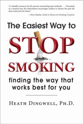 Easiest Way to Stop Smoking Finding the Way That Works Best for You 2011 9781596528130 Front Cover