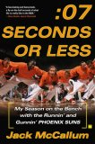 Seven Seconds or Less My Season on the Bench with the Runnin' and Gunnin' Phoenix Suns 2007 9780743298131 Front Cover