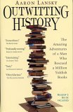 Outwitting History The Amazing Adventures of a Man Who Rescued a Million Yiddish Books 2005 9781565125131 Front Cover