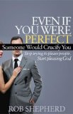 Even If You Were Perfect, Someone Would Crucify You Stop Trying to Please People. Start Pleasing God 2013 9781614485131 Front Cover