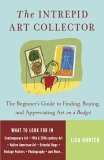 Intrepid Art Collector The Beginner's Guide to Finding, Buying, and Appreciating Art on a Budget 2006 9780307237132 Front Cover