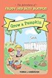 Feddy and Betty Bumpkin Grow a Pumpkin 2012 9781481879132 Front Cover