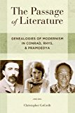 Passage of Literature Genealogies of Modernism in Conrad, Rhys, and Pramoedya 2013 9780199330133 Front Cover