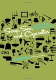 Soap, Sex, and Cigarettes A Cultural History of American Advertising 2nd 2011 Revised 9781133311133 Front Cover
