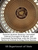 General Aviation Security Increased Federal Oversight Is Needed, but Continued Partnership with the Private Sector Is Critical to Long-Term Success 2012 9781249915133 Front Cover