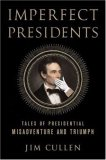 Imperfect Presidents Tales of Misadventure and Triumph 2007 9781403975133 Front Cover