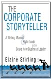 Corporate Storyteller A Writing Manual and Style Guide for the Brave New Business Leader 2009 9781440154133 Front Cover