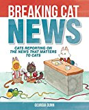 Breaking Cat News Cats Reporting on the News That Matters to Cats 2016 9781449474133 Front Cover