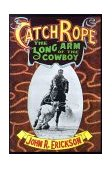 Catch Rope The Long Arm of the Cowboy 2000 9781574411133 Front Cover