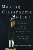 Making Classrooms Better 50 Practical Applications of Mind, Brain, and Education Science