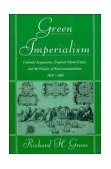 Green Imperialism Colonial Expansion, Tropical Island Edens and the Origins of Environmentalism, 1600-1860 1996 9780521565134 Front Cover