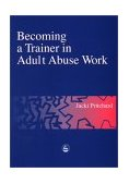 Becoming a Trainer in Adult Abuse Work A Practical Guide 2001 9781853029134 Front Cover