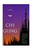 Chi Gung Chinese Healing, Energy and Natural Magick 2002 9781567181135 Front Cover